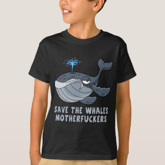 Save the whales motherfuckers T-Shirt