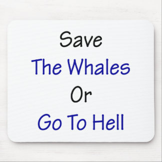Save The Whales Or Go To Hell Mouse Pad