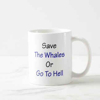 Save The Whales Or Go To Hell Coffee Mugs