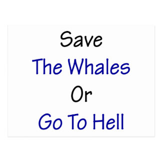 Save The Whales Or Go To Hell Post Card