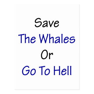 Save The Whales Or Go To Hell Post Cards