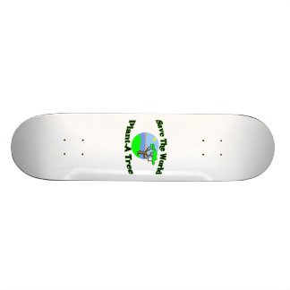 Save The World Plant A Tree Skateboard