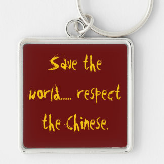 Save the world...... respect the Chinese. keychain
