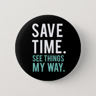 Save Time, See Things My Way Button