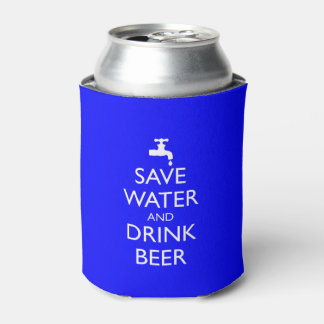 SAVE WATER AND DRINK BEER CAN COOLER