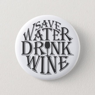 Save water and drink wine quote design pinback button