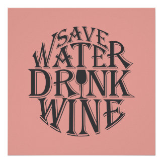 Save water and drink wine quote design poster