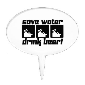 Save Water Drink Beer! Cake Topper