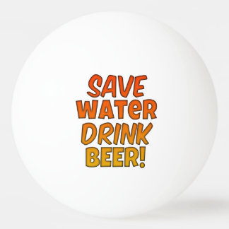 Save Water Drink Beer Pong Ball Ping-Pong Ball