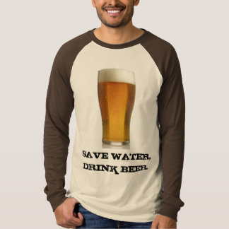 SAVE WATER, DRINK BEER. T SHIRT