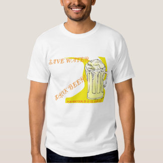 Save Water Drink Beer ! T-shirt