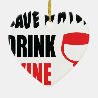Save Water Drink Wine Ceramic Ornament