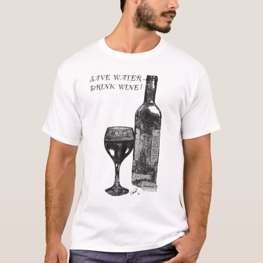 Save Water, Drink Wine! T-Shirt