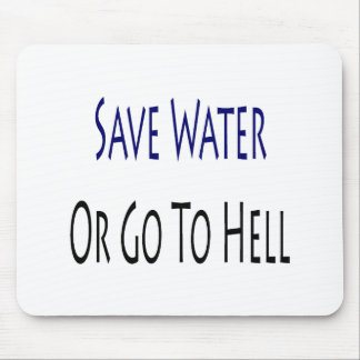 Save Water Or Go To Hell Mouse Pad