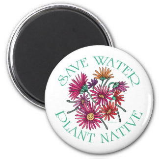 Save Water - Plant Native 2 Inch Round Magnet