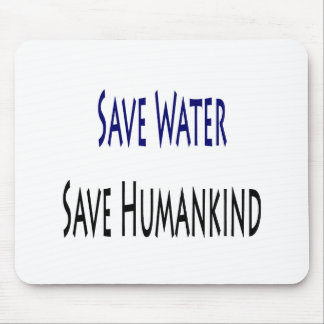 Save Water Save Humankind Mousepad