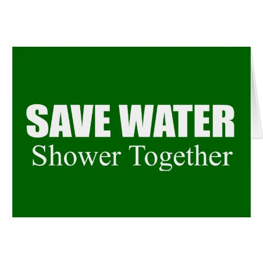 Save water. Shower together. Greeting Card