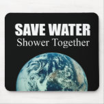 Save water. Shower together. Mousepad