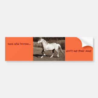 save wild horses..., don't eat their meat car bumper sticker