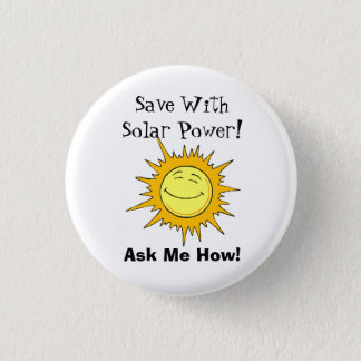 Save With Solar Power! Ask Me How! Pinback Button