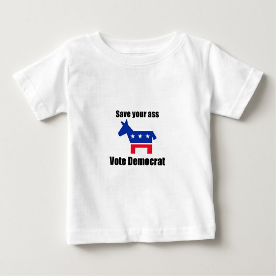 Save Your Ass Vote Demoncrat Baby T-Shirt