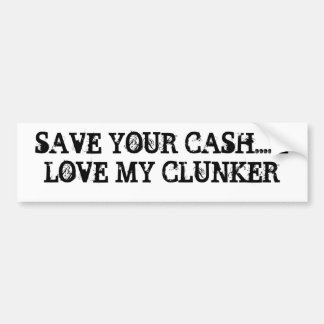 SAVE YOUR CASH.... I LOVE MY CLUNKER BUMPER STICKER