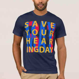 Save Your Hearing Day 2 T-Shirt