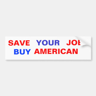 SAVE , YOUR, JOB, BUY, AMERICAN CAR BUMPER STICKER