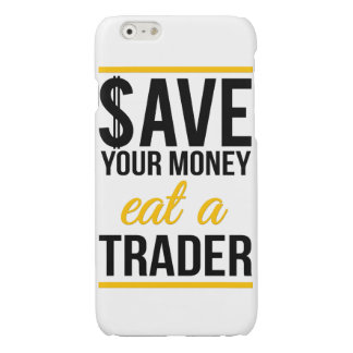 Save your money eat a trader glossy iPhone 6 case