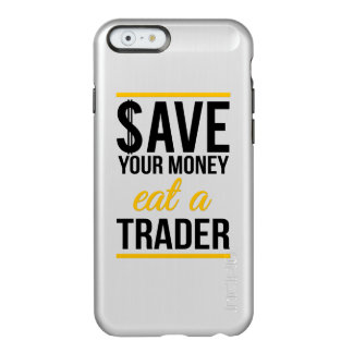 Save your money eat a trader incipio feather shine iPhone 6 case