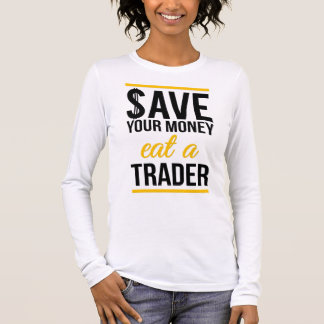 Save your money eat a trader long sleeve T-Shirt