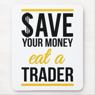 Save your money eat a trader mouse pad