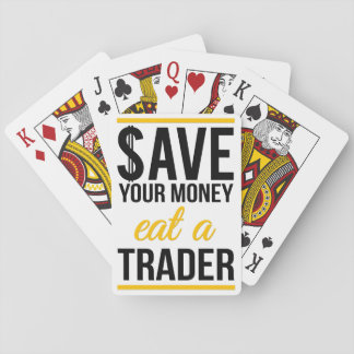 Save your money eat a trader playing cards