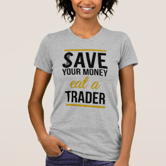 Save your money eat a trader t shirt