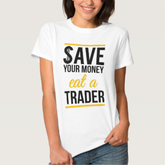 Save your money eat a trader t-shirt
