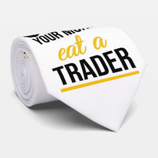 Save your money eat a trader tie