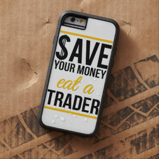 Save your money eat a trader tough xtreme iPhone 6 case