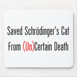 Saved Schrodinger's Cat From (Un)Certain Death Mouse Pad