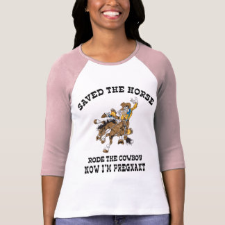 Saved The Horse Rode The Cowboy Pregnant T Shirt