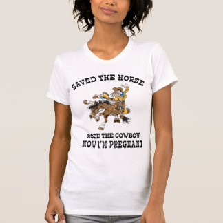 Saved The Horse Rode The Cowboy Pregnant Tee Shirt
