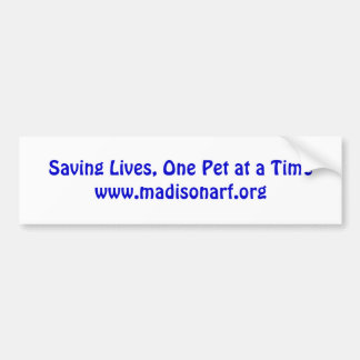 Saving Lives, One Pet at a Timewww.madisonarf.org Bumper Stickers