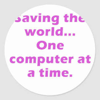 Saving the World One Computer at a Time Classic Round Sticker