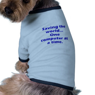 Saving the World One Computer at a Time Dog Tee