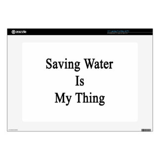 "Saving Water Is My Thing 15"" Laptop Decals"