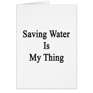 Saving Water Is My Thing Card
