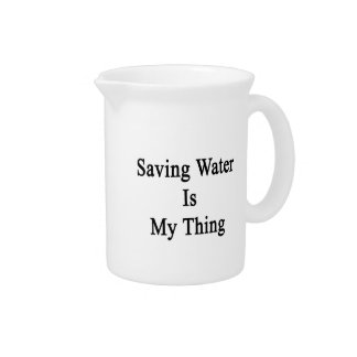 Saving Water Is My Thing Drink Pitcher