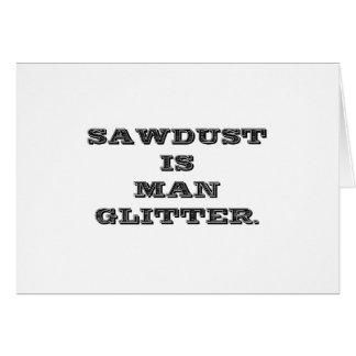 Sawdust Is Man Glitter Card