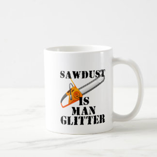 Sawdust Is Man Glitter Coffee Mug