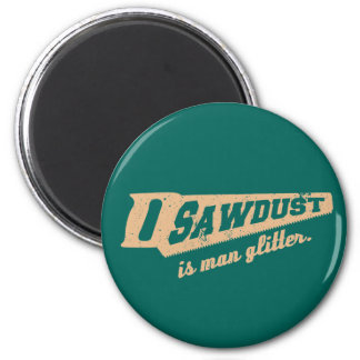 Sawdust is Man Glitter Woodworking humour Magnet