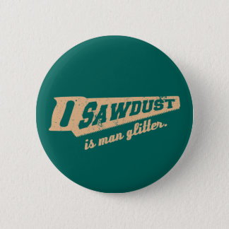 Sawdust is Man Glitter Woodworking humour Pinback Button